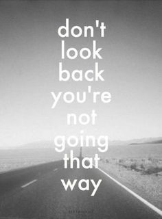 Inspirational Quotes : 'Don't look back you're not going that way. Inspirational Quotes About Strength, Inspirational Quotes Pictures, Inspiring Quotes About Life, Cute Quotes, Positive Quotes, Motivational Quotes, Funny Quotes, Beautiful Quotes On Life, Quotes Images