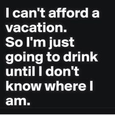 I can't afford a vacation.