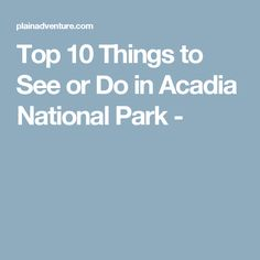 Top 10 Things to See or Do in Acadia National Park -