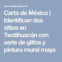 Carta de México | Identifican dos sitios en Teotihuacán con serie de glifos y pintura mural maya
