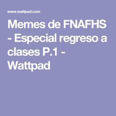 Memes de FNAFHS - Especial regreso a clases P.1 - Wattpad