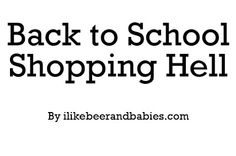 I like beer and babies.: Back to School Shopping Hell