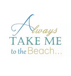 Always take me to the beach  / Modern Graphic by kellybermudez, $17.00