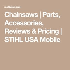 Chainsaws | Parts, Accessories, Reviews & Pricing | STIHL USA Mobile