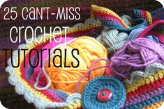 25 Can't Miss Crochet Tutorials...looks like a really handy site for tutes.