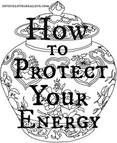 How to Protect Your Energy Sometimes you come across folks in your life who are not energetically compatible with you. They could have hot energy and you run cold, they could be depressed and it brings you down, they