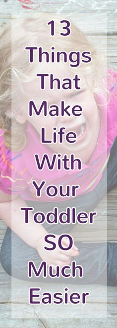 Toddler ideas for home, out to dinner, and away from home to stop toddler struggles and problems. 13 Things That Make Life With Your Toddler SO Much Easier - Mom APPROVED!