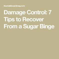 Damage Control: 7 Tips to Recover From a Sugar Binge