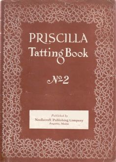 Priscilla Tatting Book 2 Absolutely GORGEOUS patterns, useful for many things. Tatting Patterns, Lace Patterns, Vintage Patterns, Needle Tatting, Tatting Lace, Needle Lace, Crochet Cross, Irish Crochet, Book Crafts