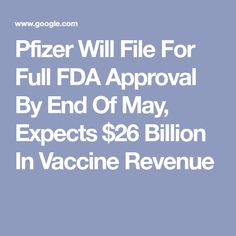 Pfizer Will File For Full FDA Approval By End Of May, Expects $26 Billion In Vaccine Revenue News Articles, May, Filing