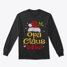 Discover Opa Claus Christmas Pajama Family T-Shirt, a custom product made just for you by Teespring. With world-class production and customer support, your satisfaction is guaranteed. - Celebrate Christmas in style...! Enjoy the... Mens Ugly Christmas Sweater, Family Christmas Pajamas, Funny Christmas Shirts, Ugly Sweater, Merry Christmas, Christmas Doodles, Christmas Meme, Customer Support, Just For You