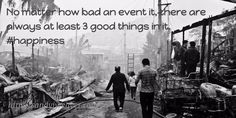 No matter how bad an event it, there are always at least 3 good things in it. #happiness
