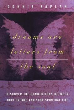 Dreams are letters from the soul ... Connie Kaplan
