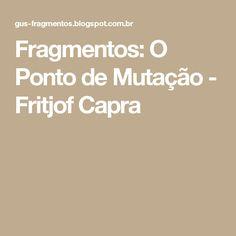 Fragmentos: O Ponto de Mutação - Fritjof Capra