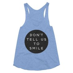 The Outrage: 100% of the proceeds go to Planned Parenthood. https://www.the-outrage.com/collections/tanks/products/dont-tell-us-to-smile-tank