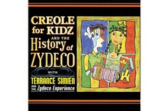 Terrance Simien – Creole for Kidz/The History of Zydeco