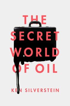 The Secret World of Oil by Ken Silverstein | 32 Of The Most Beautiful Book Covers Of 2014