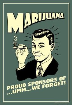 Marijuana Pround Sponsor Of Um We Forget Funny Retro Poster – 13×19 | 420 Marijuana Online