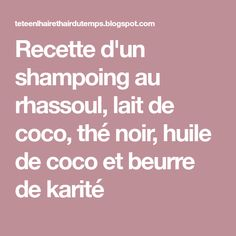 Recette d'un shampoing au rhassoul, lait de coco, thé noir, huile de coco et beurre de karité