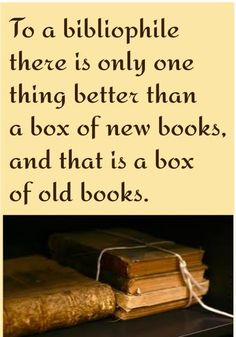 To a bibliophile, there is only one thing better than a box of new books and that is a box of old books.
