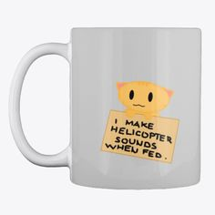 Don't you agree that a cat's purr sounds like a soft helicopter? What if cats have mini helicopter rotors that launch every time they are fed something delicious? Helicopter Rotor, Cat Lovers, Coffee Mugs, Nerd, Product Launch, Maths, Tuna, How To Make, Products