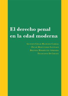 El DERECHO penal en la edad moderna : nuevas aproximaciones a la doctrina y a la práctica judicial / Gustavo César Machado Cabral