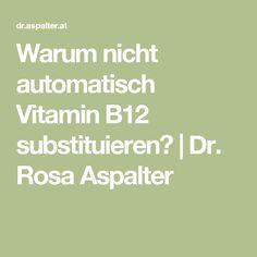 Warum nicht automatisch Vitamin B12 substituieren?   Dr. Rosa Aspalter