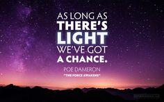 """As long as there's light, we've got a chance."" - Poe Dameron, Star Wars: The Force Awakens | Desktop wallpaper"