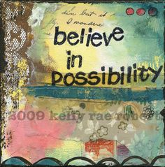 BELIEVE IN POSSIBILITY - Kelly Rae Roberts
