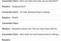 EXCUSE ME BUT WHO IN THE FANDOM SHIPPED SEBASTION W CLARY BC, SIBLING OR NOT, U ALWAYS SHIP CLACE. ONLY MUNDANES DONT SHIP CLACE