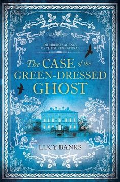 """The Case of the Green-Dressed Ghost by Lucy Banks (March 2017) """"Something like Ghostbusters with a British accent … contemporary fantasy fans hungry for a new angle will enjoy this one."""" --Publisher's Weekly"""