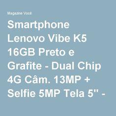 "Smartphone Lenovo Vibe K5 16GB Preto e Grafite - Dual Chip 4G Câm. 13MP + Selfie 5MP Tela 5"" - Magazine Lojaslui"