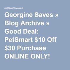Georgine Saves » Blog Archive » Good Deal: PetSmart $10 Off $30 Purchase ONLINE ONLY!