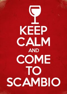 KEEP CALM AND COME TO SCAMBIO