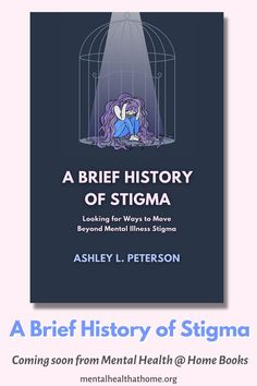A Brief History of Stigma: Looking for Ways to Move Beyond Mental Illness Stigma is the latest book from Ashley L. Peterson and Mental Health @ Home Books. It examines the past and present of stigma and considers the effectiveness of different stigma reduction strategies. It will be available November 8. 2021. #mentalillness #stigma #stopthestigma #endthestigma #bookrelease #newrelease #books Mental Illness Stigma, Mental Health, Ebooks, Writing, How To Plan, History, Challenge, Historia, Being A Writer