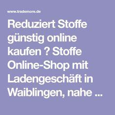 Reduziert Stoffe günstig online kaufen ✓ Stoffe Online-Shop mit Ladengeschäft in Waiblingen, nahe Remseck ✓ Ludwigsburg ✓ Stuttgart ✓ Stoffe und mehr ✓ Rabatte und Prozente online...