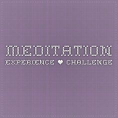 Meditation Experience • Challenge Take the 21 day meditation challenge.  Available online right now from Deepak Chopra.