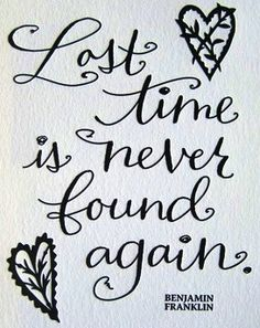 """""""Lost Time is Never Found Again"""" ~Benjamin Franklin~  This would make a great classroom quote decal beneath the clock."""
