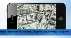 Things That You Should Do Before Selling Or Giving Away Your Smartphone