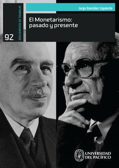 Título: El Monetarismo: pasado y presente. Autor: Jorge González Izquierdo. Documento de Trabajo 92. Mayor información en http://www.up.edu.pe/catalogo/Paginas/TIE/Detalle.aspx?IdElemento=426&Lista=S