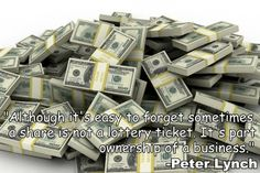 """Although it's easy to forget sometimes, a share is not a lottery ticket. It's part-ownership of a business."" -Peter Lynch"