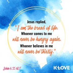 """Jesus replied, """"I am the bread of life. Whoever comes to me will never be hungry again. Whoever believes in me will never be thirsty."""" –John 6:35 NLT #VerseOfTheDay #Scripture"""