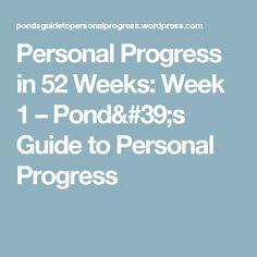 Personal Progress in 52 Weeks: Week 1 – Pond's Guide to Personal Progress