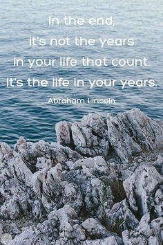In the end, it's not the years in your life that count. It's the life in your years. - Abraham Lincoln 20 Funeral Quotes for A Loved One's Eulogy | Urns | Online