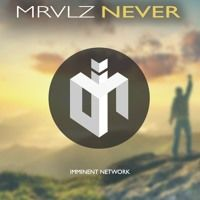 MRVLZ - Never (Free Download) by Imminent Network on SoundCloud