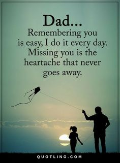 Dad Remembering you is easy, I do it every day. Missing you is the heartache – Quotes - Zimtschnecken Rezept Remembering Dad Quotes, Miss You Dad Quotes, Dad In Heaven Quotes, Father Daughter Love Quotes, Love My Parents Quotes, Papa Quotes, Quotes About Dads, Love
