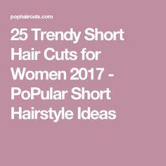 25 Trendy Short Hair Cuts for Women 2017 - PoPular Short Hairstyle Ideas