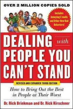 Dealing With People You Can't Stand: How to Bring Out the Best in People at Their Worst I need this in my life...