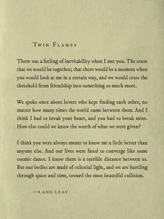 Soulmate poems, quotes on soulmates, soulmate love quotes, lang leav Anniversary Quotes, The Words, Pretty Words, Beautiful Words, Beautiful Friend, Poem Quotes, Life Quotes, Qoutes, Heart Quotes