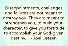 Disappointments, challenges and failures are not meant to destroy you.